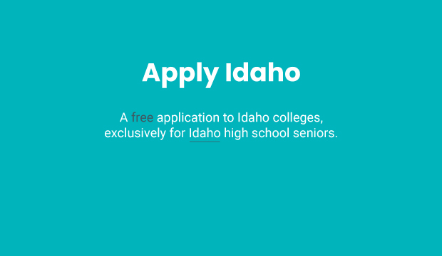 A free application to Idaho colleges, exclusively for Idaho high school seniors.